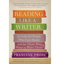 Image Description: book cover of Reading Like A Writer by Francine Prose