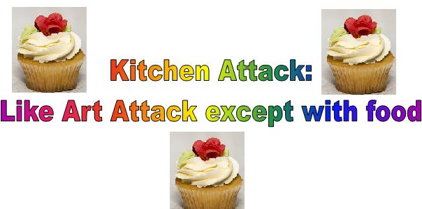 Kitchen Attack: It's Like Art Attack Except With Food