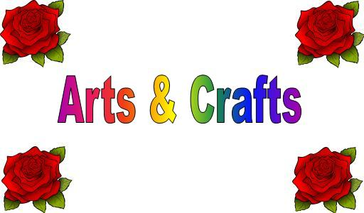 Image Description: a title-post picture with the words Arts and Crafts written in the centre in rainbow word-art with a clip-art picture of a red rose in each of the corners