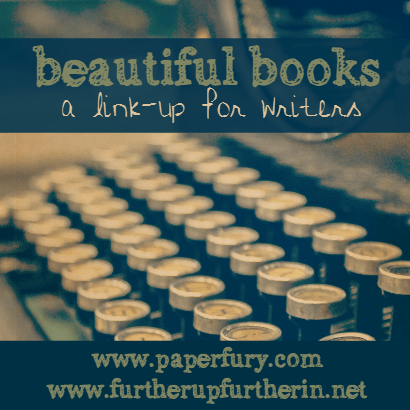 "Image Description: A close up picture of a type-writer with the heading of ""beautiful books: a link up for writers"" up the top of the image. At the bottom of the image is the website urls for <a href=""http://paperfury.com/"" target=""_blank"">Paper Fury</a> and <a href=""http://www.furtherupfurtherin.net/"" target=""_blank"">Further Up and Further In </a>"