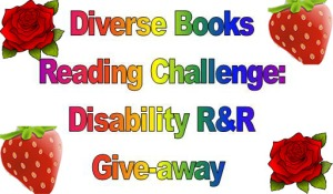 Image Description: A title picture with the text Diverse Books Reading Challenge: Disability R&R Giveaway in large rainbow test with clip-art pictures of strawberries and roses in the corners of the picture