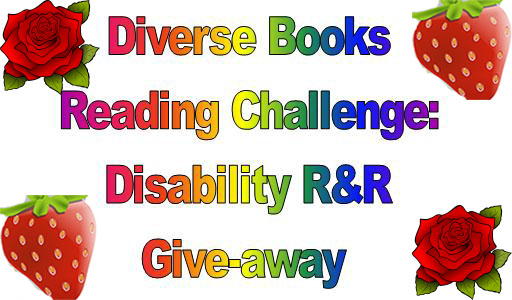 Image Description: A title picture with the text 'Diverse Books Reading Challenge: Disability R&R Giveaway' in large rainbow text with clip-art pictures of strawberries and roses in the corners of the picture