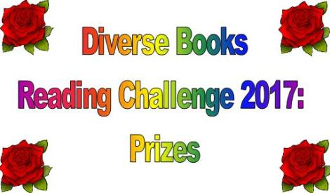 Image Description: a title photo with the words 'Diverse Books Reading Challenge 2017: Prizes' displayed in rainbow-coloured text with four red roses in each corner of the picture