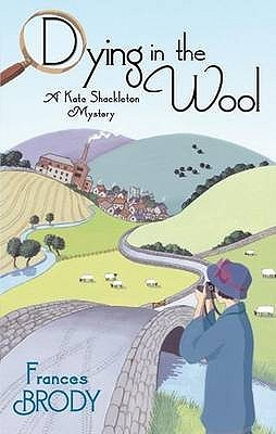 Image Description: the book cover of Dying In The Wool by Frances Brody.